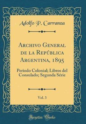 Archivo General de la República Argentina, 1895, Vol. 3