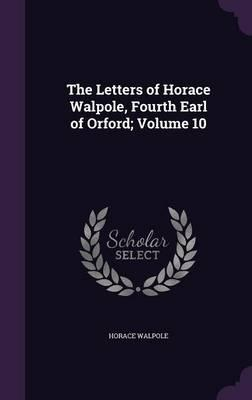 The Letters of Horace Walpole, Fourth Earl of Orford; Volume 10