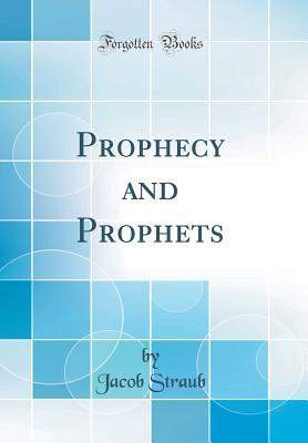 Prophecy and Prophets (Classic Reprint)