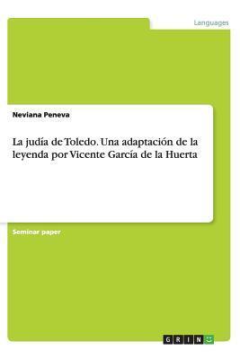La judía de Toledo. Una adaptación de la leyenda por Vicente García de la Huerta