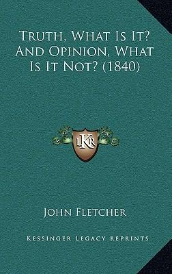 Truth, What Is It? and Opinion, What Is It Not? (1840)