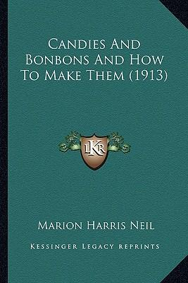 Candies and Bonbons and How to Make Them (1913)