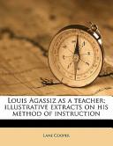 Louis Agassiz As a T...