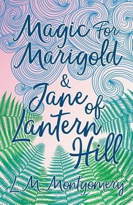 Magic for Marigold and Jane of Lantern Hill