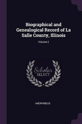 Biographical and Genealogical Record of La Salle County, Illinois; Volume 2