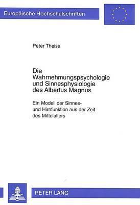 Die Wahrnehmungspsychologie und Sinnesphysiologie des Albertus Magnus