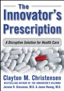 Innovator's Prescription: A Disruptive Solution for Health Care