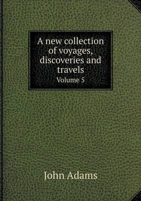 A New Collection of Voyages, Discoveries and Travels Volume 5