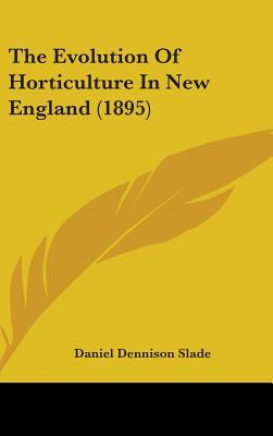 The Evolution of Horticulture in New England (1895)