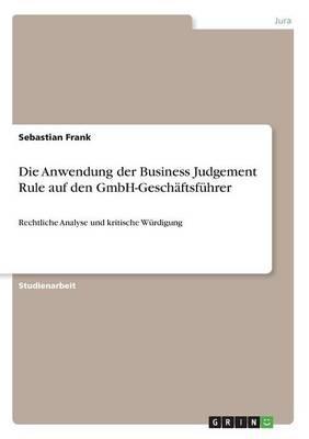 Die Anwendung der Business Judgement Rule auf den GmbH-Geschäftsführer