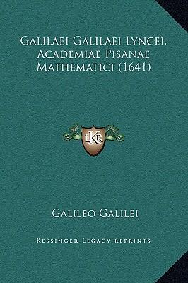 Galilaei Galilaei Lyncei, Academiae Pisanae Mathematici (1641)