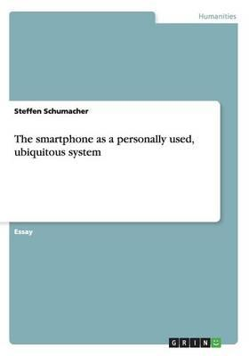 The smartphone as a personally used, ubiquitous system