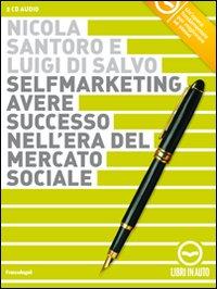 Selfmarketing. Avere successo nell'era del mercato sociale