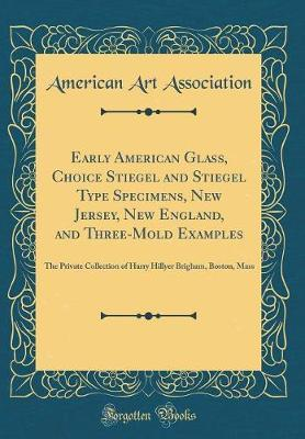 Early American Glass, Choice Stiegel and Stiegel Type Specimens, New Jersey, New England, and Three-Mold Examples