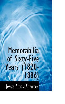 Memorabilia of Sixty-Five Years (1820-1886)