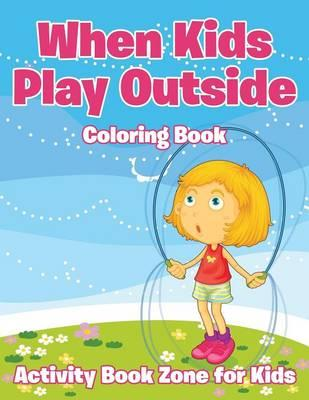 When Kids Play Outside Coloring Book