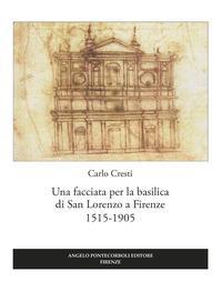 Una facciata per la basilica di San Lorenzo a Firenze 1515-1905