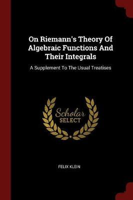 On Riemann's Theory of Algebraic Functions and Their Integrals