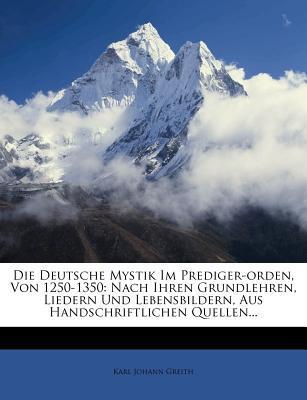 Die Deutsche Mystik Im Prediger-orden, Von 1250-1350