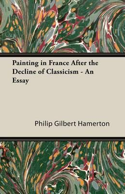 Painting in France After the Decline of Classicism - An Essay
