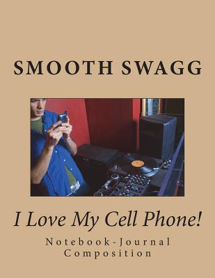 I Love My Cell Phone!