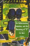 """On Hallucination, Intuition, and the Becoming of """"O"""""""