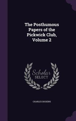 The Posthumous Papers of the Pickwick Club, Volume 2