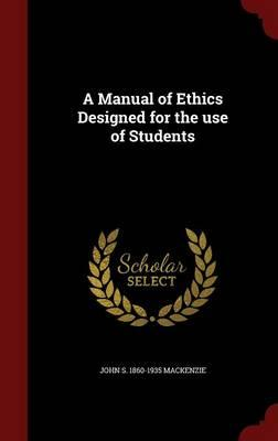 A Manual of Ethics Designed for the Use of Students