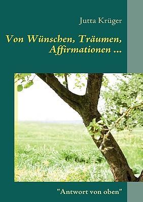 Von Wünschen, Träumen, Affirmationen ...