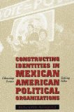 Constructing Identities in Mexican-American Political Organizations