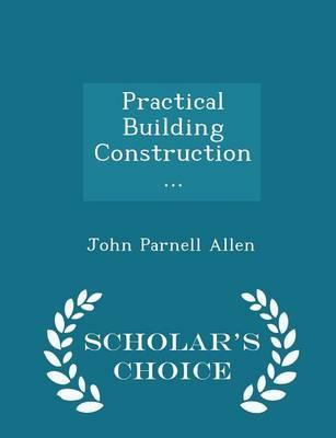 Practical Building Construction ... - Scholar's Choice Edition