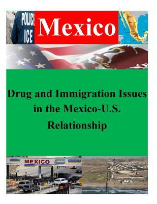 Drug and Immigration Issues in the Mexico-u.s. Relationship