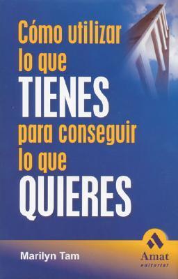 Como Utilizar Lo Que Tienes Para Conseguir Lo Que Quieres/ How to use what you've got to get what you want