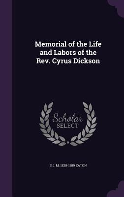 Memorial of the Life and Labors of the REV. Cyrus Dickson