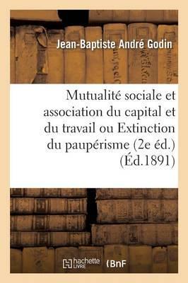 Mutualite Sociale et Association du Capital et du Travail Ou Extinction du Pauperisme 2e ed.