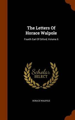 The Letters of Horace Walpole, Fourth Earl of Orford, Volume 6