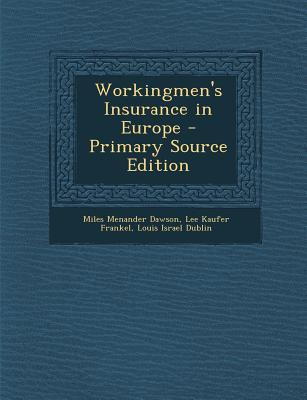 Workingmen's Insurance in Europe - Primary Source Edition