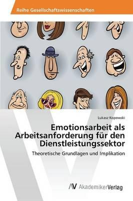 Emotionsarbeit als Arbeitsanforderung für den Dienstleistungssektor