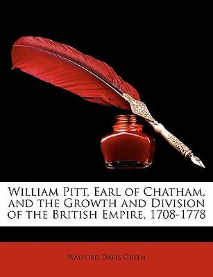 William Pitt, Earl of Chatham, and the Growth and Division of the British Empire, 1708-1778