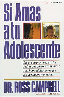 Si Amas a Tu Adolescente/How to Really Love Your Teen