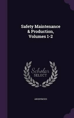 Safety Maintenance & Production, Volumes 1-2