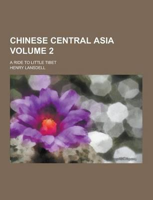 Chinese Central Asia; A Ride to Little Tibet Volume 2