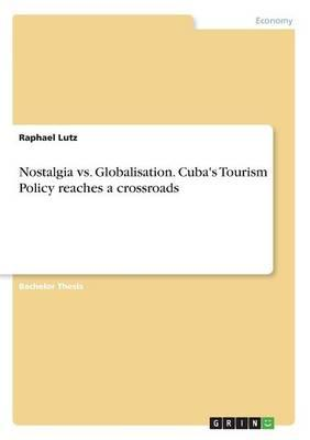 Nostalgia vs. Globalisation. Cuba's Tourism Policy reaches a crossroads