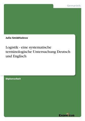 Logistik - eine systematische terminologische Untersuchung Deutsch und Englisch