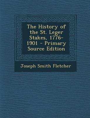 The History of the St. Leger Stakes, 1776-1901 - Primary Source Edition