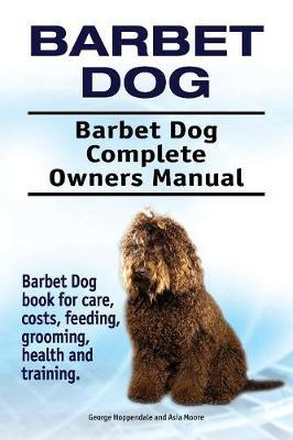 Barbet Dog. Barbet Dog Complete Owners Manual. Barbet Dog book for care, costs, feeding, grooming, health and training.