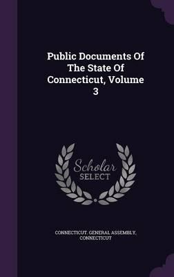 Public Documents of the State of Connecticut, Volume 3