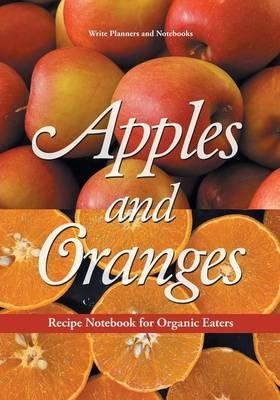 Apples and Oranges Recipe Notebook for Organic Eaters