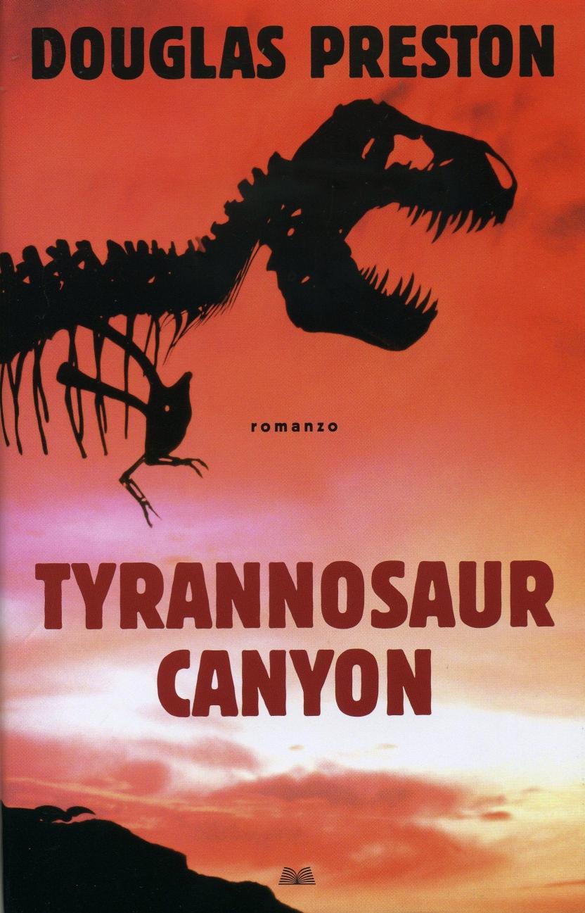 Tyrannosaur Canyon - Douglas Preston - 7 recensioni - Mondolibri S.p.A. -  Copertina rigida - Italiano - Anobii