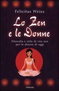 Lo zen e le donne. Filosofia e stile di vita zen per le donne di oggi